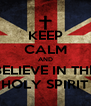 KEEP CALM AND BELIEVE IN THE HOLY SPIRIT - Personalised Poster A4 size