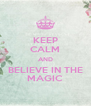 KEEP CALM AND BELIEVE IN THE MAGIC - Personalised Poster A4 size