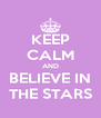 KEEP CALM AND BELIEVE IN THE STARS - Personalised Poster A4 size