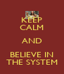 KEEP CALM AND BELIEVE IN THE SYSTEM - Personalised Poster A4 size