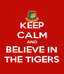 KEEP CALM AND BELIEVE IN THE TIGERS - Personalised Poster A4 size
