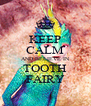 KEEP CALM AND BELIEVE IN TOOTH FAIRY - Personalised Poster A4 size