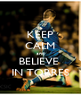 KEEP CALM and BELIEVE  IN TORRES - Personalised Poster A4 size