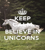 KEEP CALM AND BELIEVE IN UNICORNS  - Personalised Poster A4 size