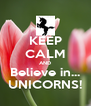 KEEP CALM AND Believe in... UNICORNS! - Personalised Poster A4 size