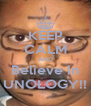 KEEP CALM AND Believe in UNOLOGY!! - Personalised Poster A4 size