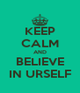 KEEP CALM AND BELIEVE IN URSELF - Personalised Poster A4 size