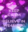 KEEP CALM AND BELIEVE IN WE4EVER! - Personalised Poster A4 size