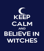 KEEP CALM AND BELIEVE IN WITCHES - Personalised Poster A4 size