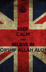 KEEP CALM AND BELIEVE IN WORSHIP ALLAH ALONE - Personalised Poster A4 size