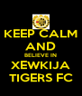 KEEP CALM AND BELIEVE IN XEWKIJA TIGERS FC - Personalised Poster A4 size
