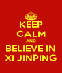KEEP CALM AND BELIEVE IN XI JINPING - Personalised Poster A4 size