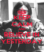 KEEP CALM AND BELIEVE IN YESTERDAY - Personalised Poster A4 size