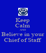 Keep Calm AND Believe in your Chief of Staff - Personalised Poster A4 size