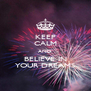 KEEP CALM AND BELIEVE IN YOUR DREAMS - Personalised Poster A4 size