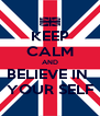 KEEP CALM AND BELIEVE IN  YOUR SELF - Personalised Poster A4 size