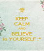 KEEP CALM AND BELIEVE in YOURSELF :* - Personalised Poster A4 size