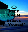 KEEP CALM AND Believe In Yourself - Personalised Poster A4 size