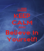KEEP CALM AND Believe In Yourself! - Personalised Poster A4 size