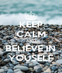 KEEP CALM AND BELIEVE IN YOUSELF - Personalised Poster A4 size