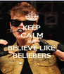 KEEP CALM AND BELIEVE LIKE BELIEBERS - Personalised Poster A4 size