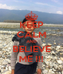 KEEP CALM AND BELIEVE ME !!! - Personalised Poster A4 size