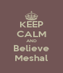 KEEP CALM AND Believe Meshal - Personalised Poster A4 size