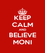 KEEP CALM AND BELIEVE MONI - Personalised Poster A4 size