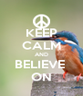 KEEP CALM AND BELIEVE  ON - Personalised Poster A4 size