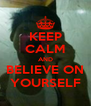 KEEP CALM AND BELIEVE ON YOURSELF - Personalised Poster A4 size