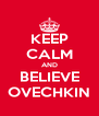 KEEP CALM AND BELIEVE OVECHKIN - Personalised Poster A4 size