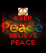 KEEP CALM AND BELIEVE PEACE - Personalised Poster A4 size