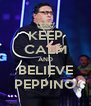 KEEP CALM AND BELIEVE PEPPINO - Personalised Poster A4 size
