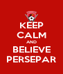 KEEP CALM AND BELIEVE PERSEPAR - Personalised Poster A4 size