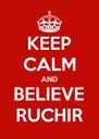 KEEP CALM AND BELIEVE RUCHIR - Personalised Poster A4 size