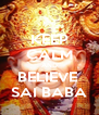 KEEP CALM AND BELIEVE  SAI BABA - Personalised Poster A4 size