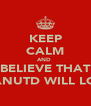 KEEP CALM AND  BELIEVE THAT MANUTD WILL LOSS - Personalised Poster A4 size