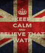 KEEP CALM AND BELIEVE THAT WATP - Personalised Poster A4 size