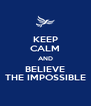 KEEP CALM AND BELIEVE THE IMPOSSIBLE - Personalised Poster A4 size