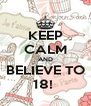 KEEP CALM AND BELIEVE TO 18!  - Personalised Poster A4 size
