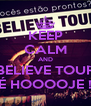 KEEP CALM AND BELIEVE TOUR É HOOOOJE ! - Personalised Poster A4 size