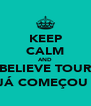 KEEP CALM AND BELIEVE TOUR JÁ COMEÇOU  - Personalised Poster A4 size