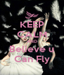 KEEP CALM AND Believe u Can Fly - Personalised Poster A4 size