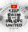 KEEP CALM AND BELIEVE UNITED - Personalised Poster A4 size