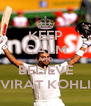 KEEP CALM AND BELIEVE VIRAT KOHLI - Personalised Poster A4 size