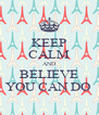 KEEP CALM AND BELIEVE YOU CAN DO  - Personalised Poster A4 size