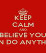 KEEP CALM AND BELIEVE YOU CAN DO ANYTHING - Personalised Poster A4 size