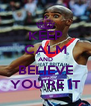 KEEP CALM AND BELIEVE YOU'RE IT - Personalised Poster A4 size