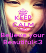 KEEP CALM AND Believe your Beautiful<3 - Personalised Poster A4 size
