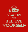 KEEP CALM AND BELIEVE YOURSELF - Personalised Poster A4 size